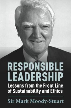 Responsible Leadership : Lessons From the Front Line of Sustainability and Ethics - Sir Mark Moody-Stuart