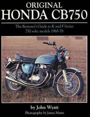 Original Honda CB750 : The Restorer's Guide to K & F Series 750 SOHC Models, 1968-78 - John Wyatt