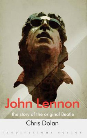 John Lennon : The Story of the Original Beatle - Chris Dolan