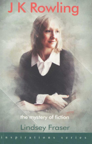 J K Rowling : The Mystery of Fiction - Lindsey Fraser