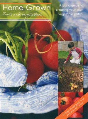 Home Grown Fruit and Vegetables! : A Basic Guide to Creating Your Own Vegetable Patch! - (im)Pulse Paperbacks