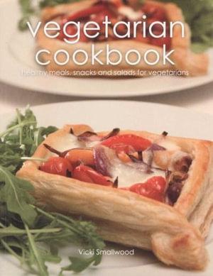 Vegetarian Cookbook : Healthy Meals, Snacks And Salads For Vegetarians - Vicki Smallwood