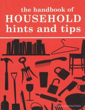The Handbook Of Household Hints And Tips - Maria Costantino