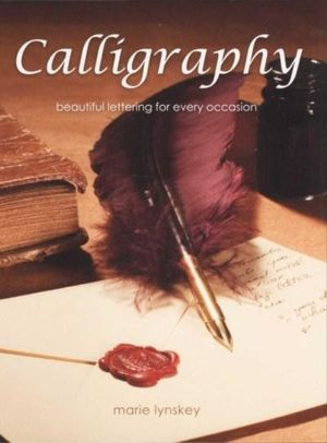 Calligraphy : Beautiful Lettering For Every Occasion - Marie lynskey