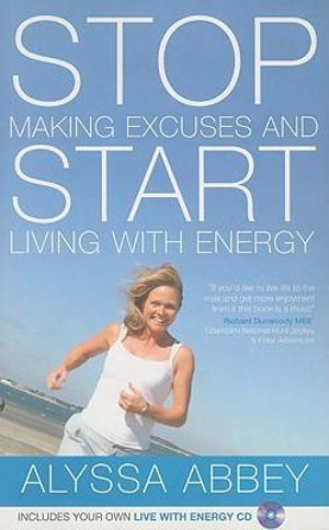 Stop Making Excuses and Start Living With Energy Alyssa Abbey