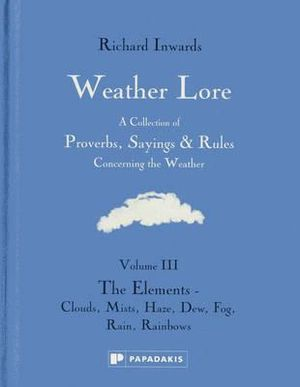 Weather Lore: The Elements - Clouds, Mist, Haze, Dew, Fog, Rain, Rainbows Richard Inwards
