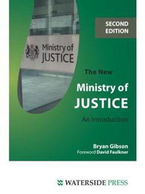 The New Ministry of Justice : An Introduction - Bryan Gibson