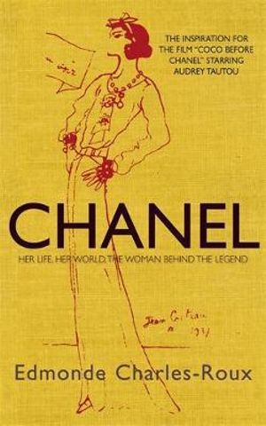 Chanel : Her Life, Her World, and the Woman Behind the Legend - Edmonde Charles-Roux