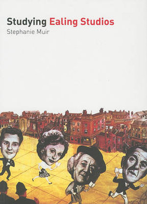 Studying Ealing Studios (Studying Films) Stephanie Muir