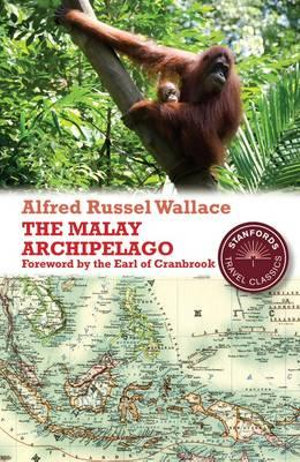 The Malay Archipelago : The Land of the Orang-Utan and the Bird of Paradise - Alfred Russel Wallace