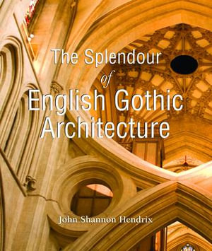 The Splendour of English Gothic Architecture : Temporis - John Shannon Hendrix