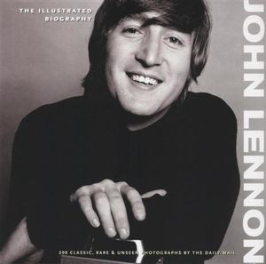 John Lennon  : The Illustrated Biography : 200 Classic, Rare and Unseen Photographs - Gareth Thomas