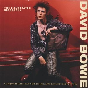 David Bowie : The Illustrated Biography : A Unique Collection of 200 Classic, Rare and Unseen Photographs - Gareth Thomas