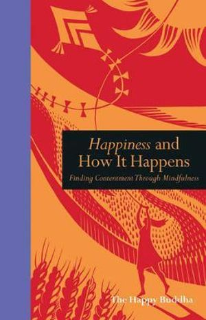 Happiness and How it Happens : Mindfulness - Suryacitta