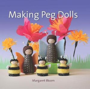 Making Peg Dolls : Crafts and Family Activities - Margaret Bloom