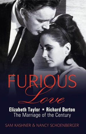 Furious Love : Elizabeth Taylor * Richard Burton the Marriage of the Century - Sam Kashner
