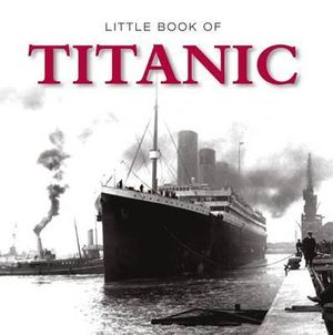 Little Book of Titanic - Clive Groome