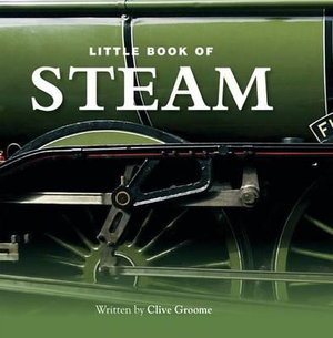 Little Book of Steam : Little Book of - Clive Groome