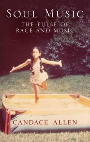 Soul Music : Taking the Pulse of Race and Music - Candace Allen