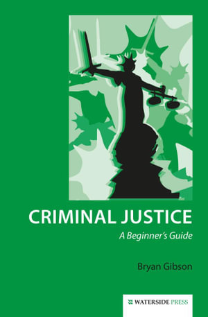 Criminal Justice : A Beginner's Guide - Bryan Gibson