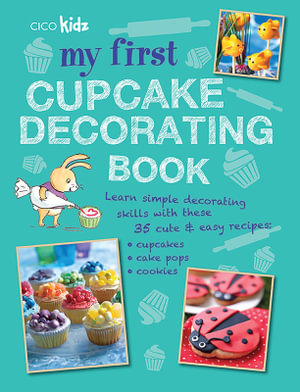 Booktopia - My First Cupcake Decorating Book, 35 Recipes ...