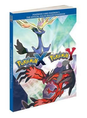 Pokemon X and Pokemon Y : The Official Kalos Region Guidebook - The Pokemon Company