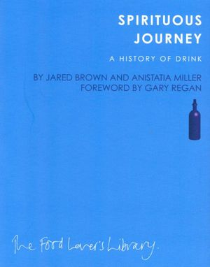 Spirituous Journey : A History of Drink - Jared Brown