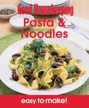 Pasta & Noodles : Good Housekeeping Easy To Make - Over 100 Triple-tested Recipes - Good Housekeeping Institute