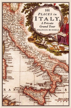 101 Places in Italy : A Private Grand Tour: 1001 Unforgettable Works of Art - Francis Russell