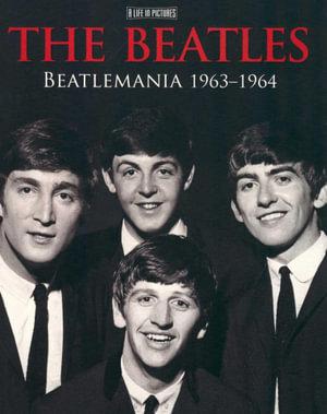 The Beatles : Beatlemania 1963-1964