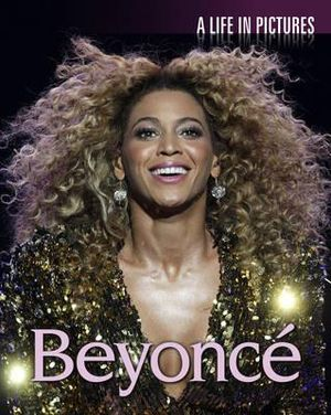 Beyonce : A Life in Pictures