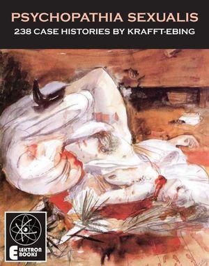 Psychopathia Sexualis : 238 Case Histories - Richard von Krafft-Ebing