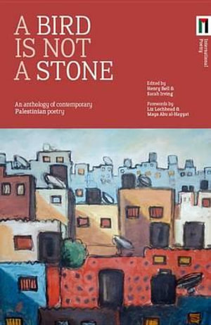 A Bird is Not a Stone : An Anthology of Contemporary Palestinian Poetry - Liz Lochhead