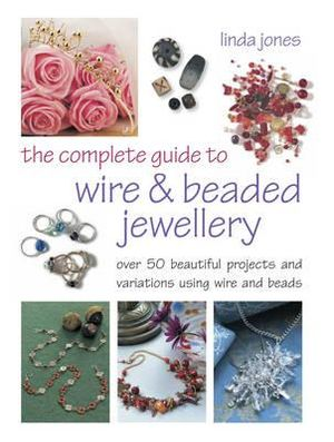 The Complete Guide to Wire and Beaded Jewelry - Linda Jones