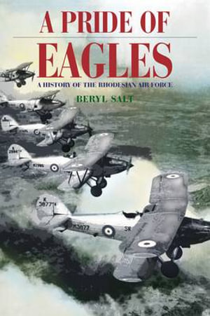 A Pride of Eagles : A History of the Rhodesian Air Force - Beryl Salt