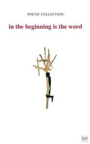 Poetic Collection : in the beginning is the word