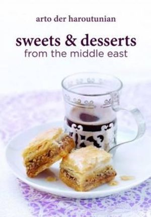 Sweets & Desserts from the Middle East - Arto Der Haroutunian