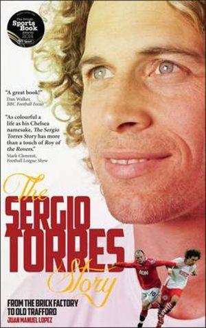 The Sergio Torres Story : From the Brick Factory to the Theatre of Dreams - Sergio Torres