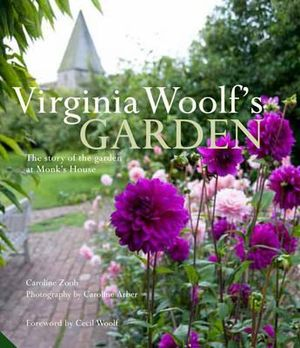 Virginia Woolf's Garden : The Story of the Garden at Monk's House - Caroline Zoob