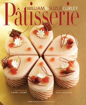 Patisserie : A Masterclass in Classic and Contemporary Patisserie - William Curley