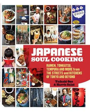 Japanese Soul Cooking : Ramen, Tonkatsu, Tempura and More from the Streets and Kitchens of Tokyo and Beyond - Tadashi Ono