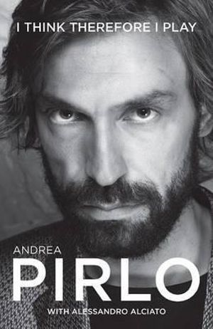 Andrea Pirlo : I Think Therefore I Play - Andrea Pirlo
