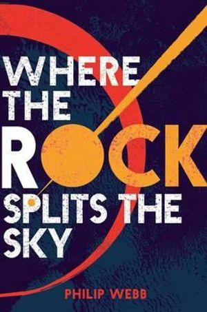 Where the Rock Splits the Sky - Philip Webb