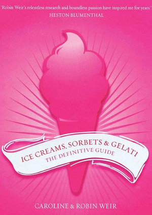 Ice Creams, Sorbets and Gelati : The Definitive Guide - Robin Weir