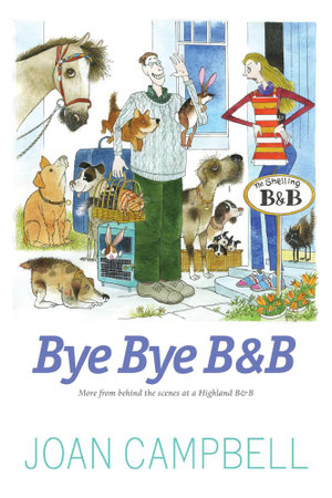 Bye, Bye B&B : More from Behind the Scenes at a Highland B&B - Joan Campbell