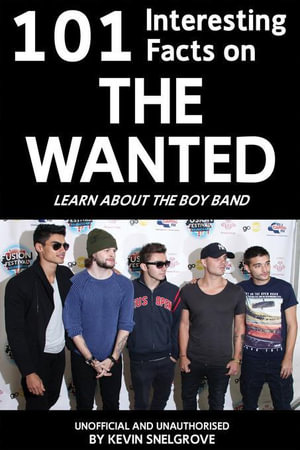 101 Interesting Facts on the Wanted : Learn about the Boy Band - Kevin Snelgrove