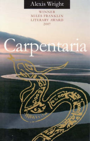 Carpentaria : Winner of the 2007 Miles Franklin Literary Award - Alexis Wright
