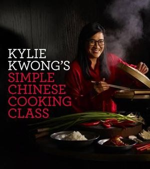 Kylie Kwong's Simple Chinese Cooking Class - Kylie Kwong