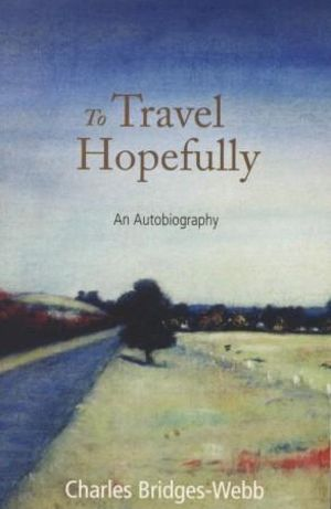 To Travel Hopefully : An Autobiography - Charles Bridges-Webb