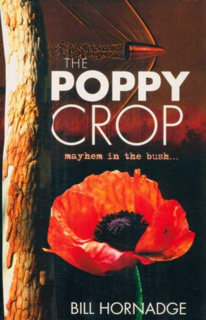 The Poppy Crop : Mayhem in the Bush - Bill Hornadge